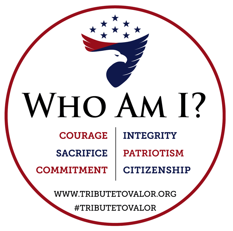 Who Am I? Courage. Sacrifice. Commitment. Integrity. Patriotism. Citizenship. #tributetovalor